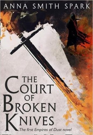 Review: The Court of Broken Knives by Anna Smith Spark