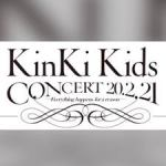 【予約開始】KinKi Kids CONCERT 20.2.21 -Everything happens for a reason-