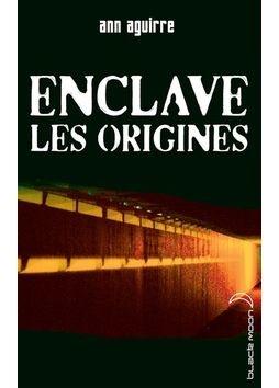 Enclave- Les origines - Ann Aguirre