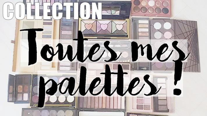 Makeup Collection • Toutes mes palettes