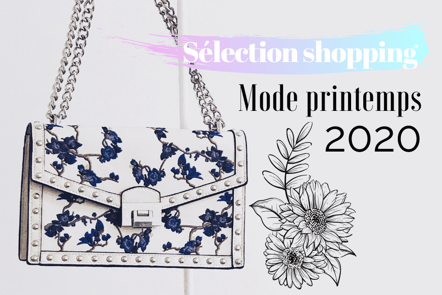 SÉLECTION SHOPPING • Mode printemps 2020
