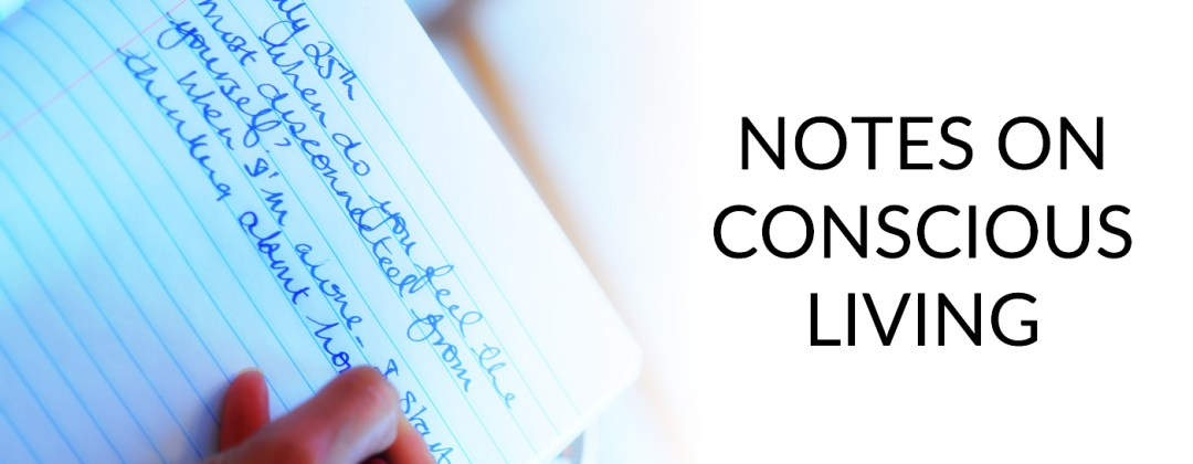 notes on conscious living