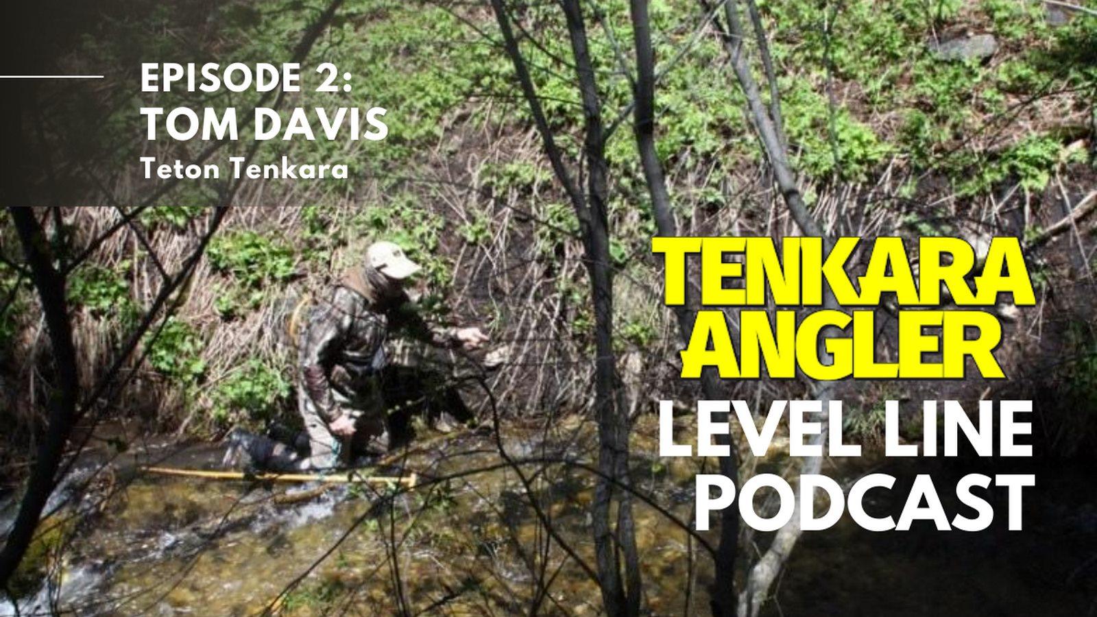 Tom Davis Teton Tenkara - Tenkara Angler Level Line Podcast - Episode 2
