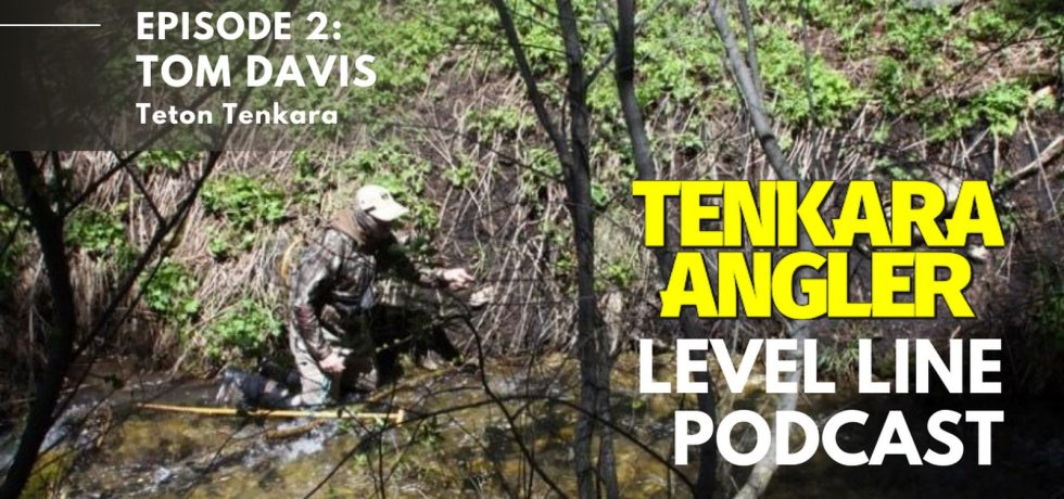 Tom Davis Teton Tenkara - Tenkara Angler Level Line Podcast - Episode 2