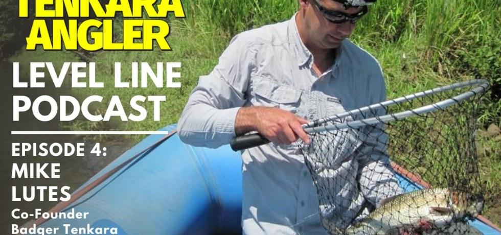 Tenkara Angler Level Line Podcast Episode 4 - Mike Lutes Tenkara Podcast