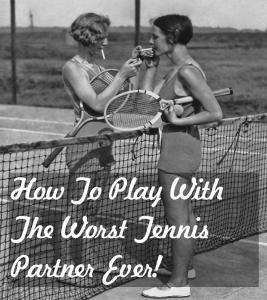 How To Play With The Worst Tennis Doubles Partner Ever