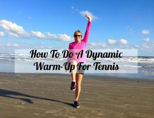 How to do a Dynamic Warm-up for Tennis