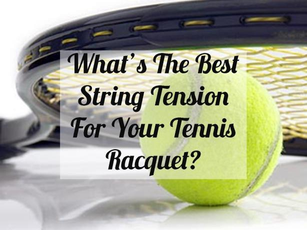 Best String Tension for Tennis Racquet Tennis Quick Tips Podcast