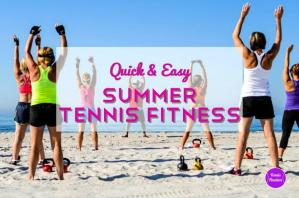 Quick and Easy Summer Tennis Fitness