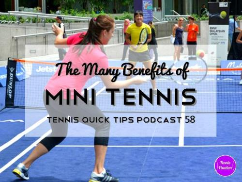 The Many Benefits of Mini Tennis - Tennis Quick Tips Podcast 58