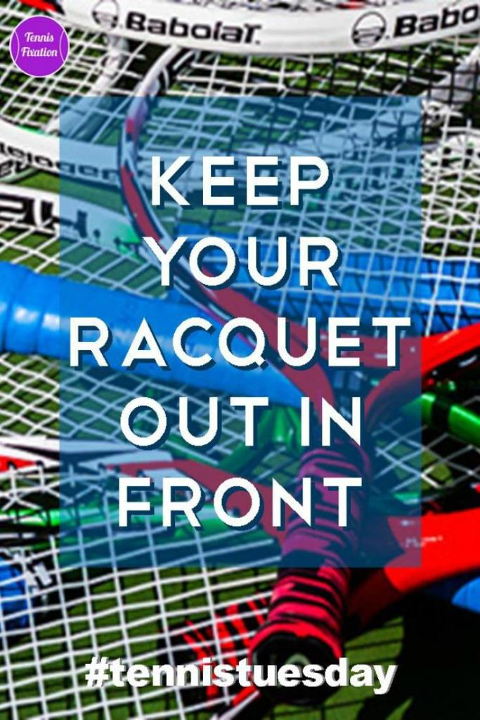 Keep Your Racquet Out In Front