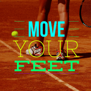 Simple Tennis Tip – Move Your Feet