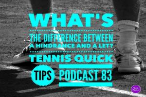What's The Difference Between Hindrances And Lets - Tennis QuickTips Podcast 83