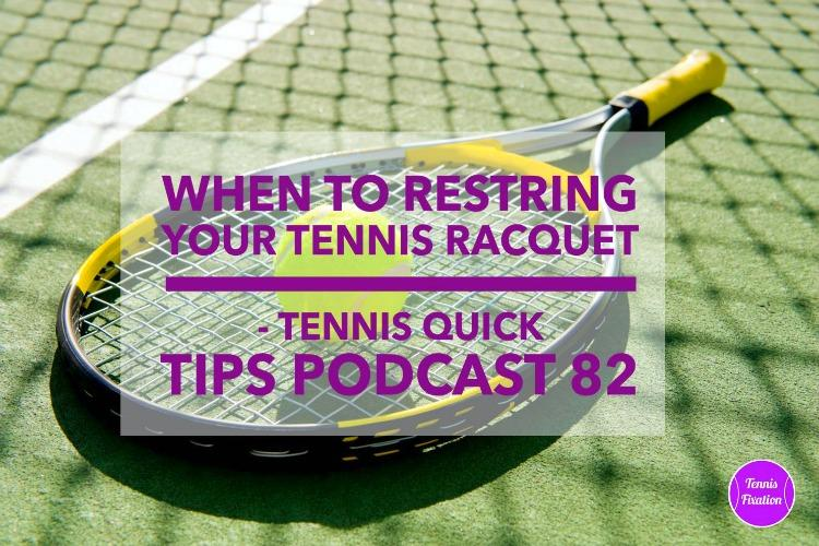 When to Restring Your Tennis Racquet - Tennis Quick Tips Podcast 82