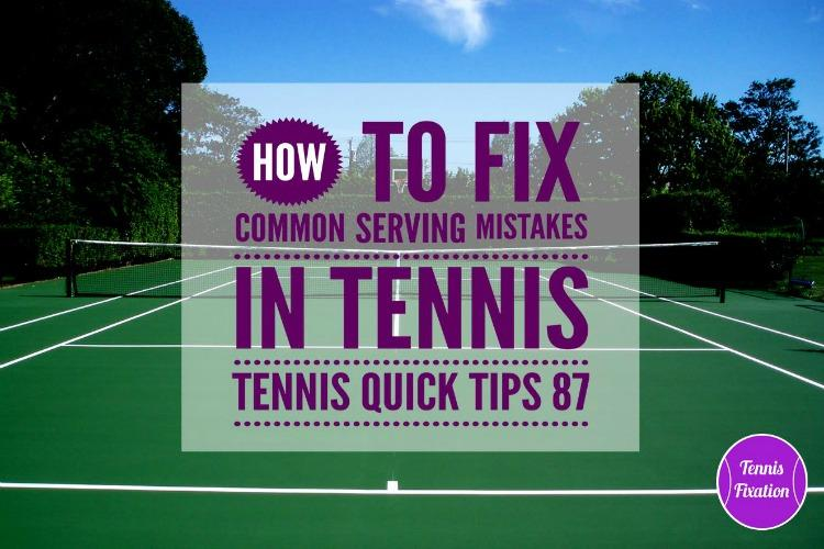 How to Fix Common Serving Mistakes - Tennis Quick Tips Podcast 87