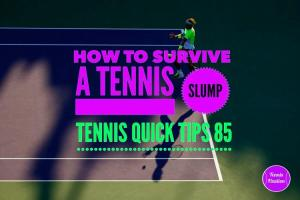 How to Survive a Tennis Slump – Tennis Quick Tips Podcast 85