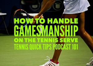 How to Handle Gamesmanship on the Tennis Serve – Tennis Quick Tips Podcast 101