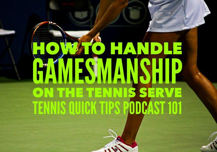 How to Handle Gamesmanship on the Tennis Serve - Tennis Quick Tips Podcast 101