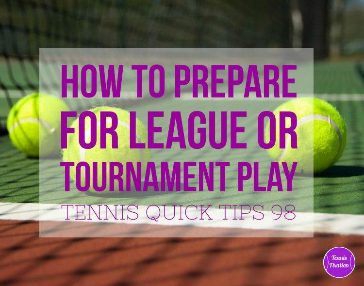 How to Prepare for League or Tournament Play - Tennis Quick Tips Podcast 98