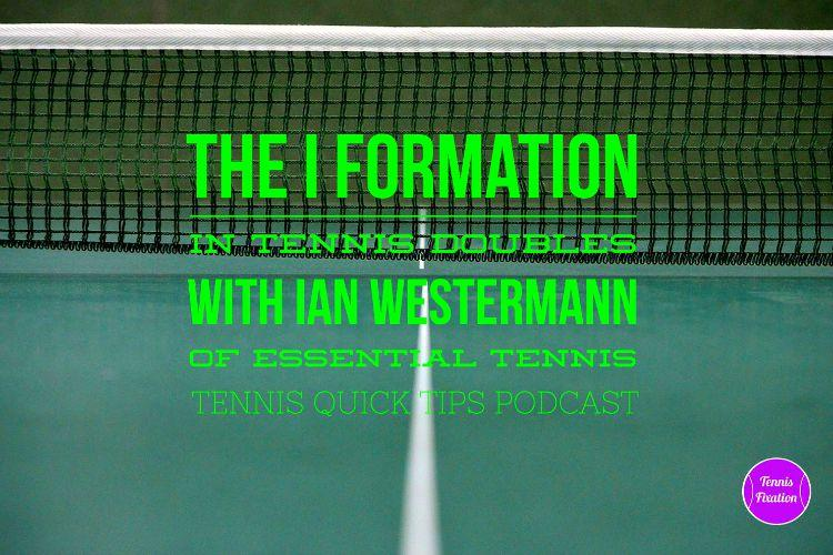 I Formation in Tennis Doubles with Ian Westermann of Essential Tennis - Tennis Quick Tips Podcast 104