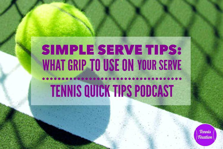 Simple Serve Tips - What Grip To Use - Tennis Quick Tips Podcast