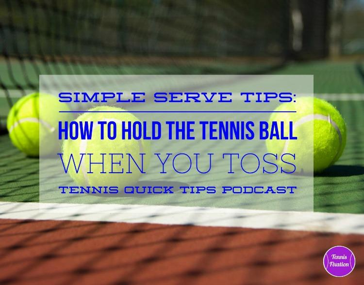 Simple Serve Tips - How to Hold the Tennis Ball When You Toss - TEnnis Quick Tips Podcast