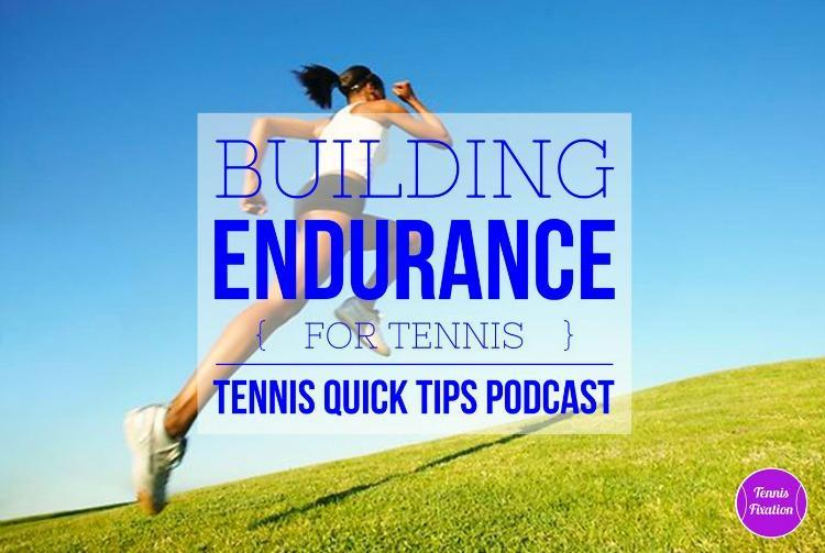 Building Endurance for Tennis - Tennis Quick Tips Podcast