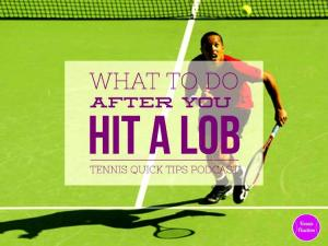 What To Do Right After You Hit A Lob – Tennis Quick Tips 124