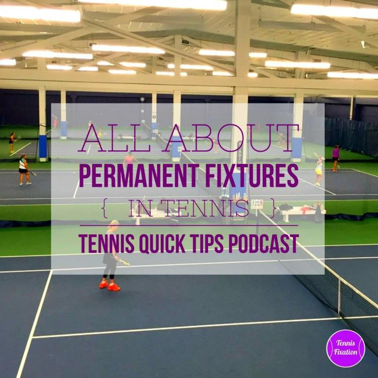 All About Permanent Fixtures - #Tennis Quick Tips #Podcast