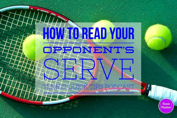 How To Read Your Opponents Serve - #Tennis Quick Tips #Podcast