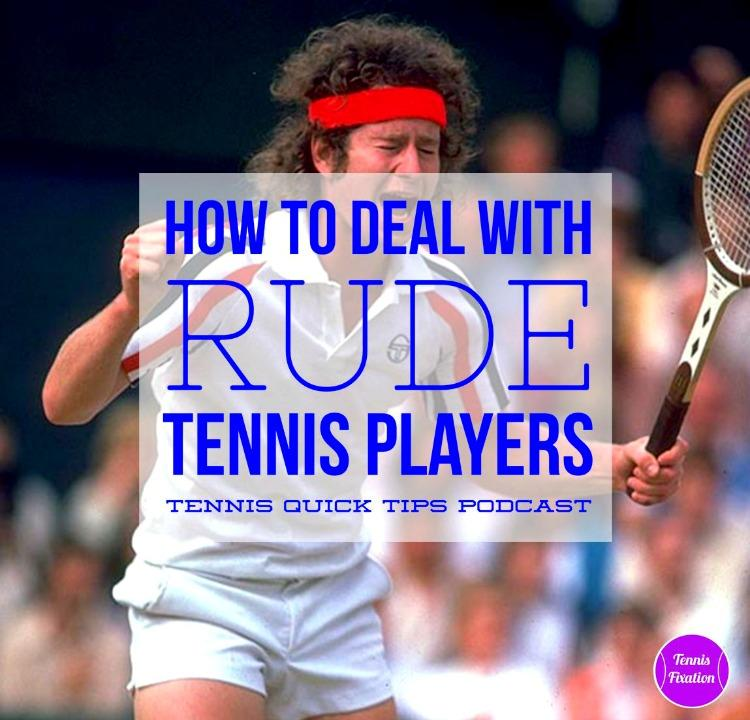 How to Deal with Rude Players - Tennis Quick Tips Podcast