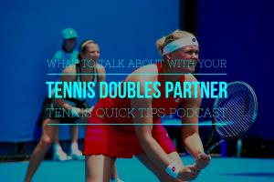 What to Talk About with Your Tennis Doubles Partner – Tennis Quick Tips Podcast 127