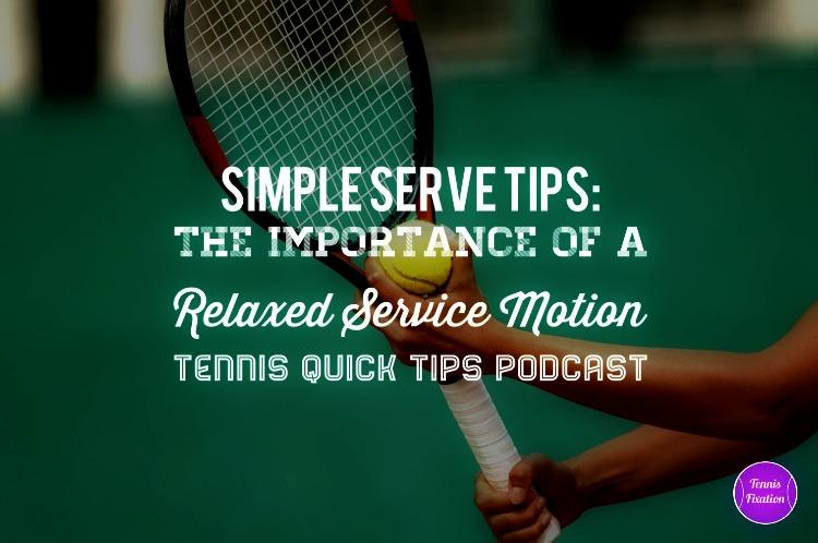 The Importance of a Relaxed Service Motion - Tennis Quick Tips Podcast