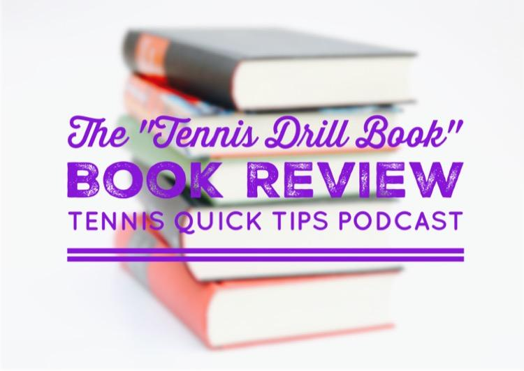 The Tennis Drill Book Book Review - Tennis Quick Tips Podcast 155
