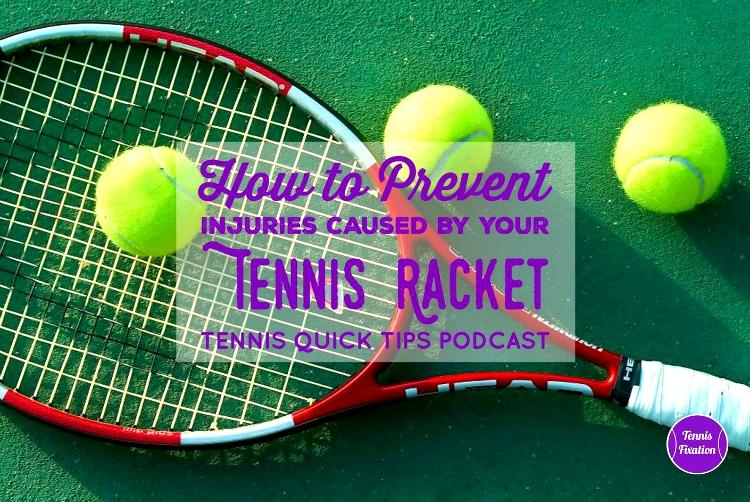 How to Prevent Common Injuries Caused by Your Tennis Racket - Tennis Quick Tips Podcast