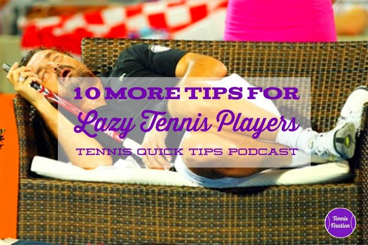 Tennis Tips for Lazy Tennis Players - Tennis Quick Tips Podcast