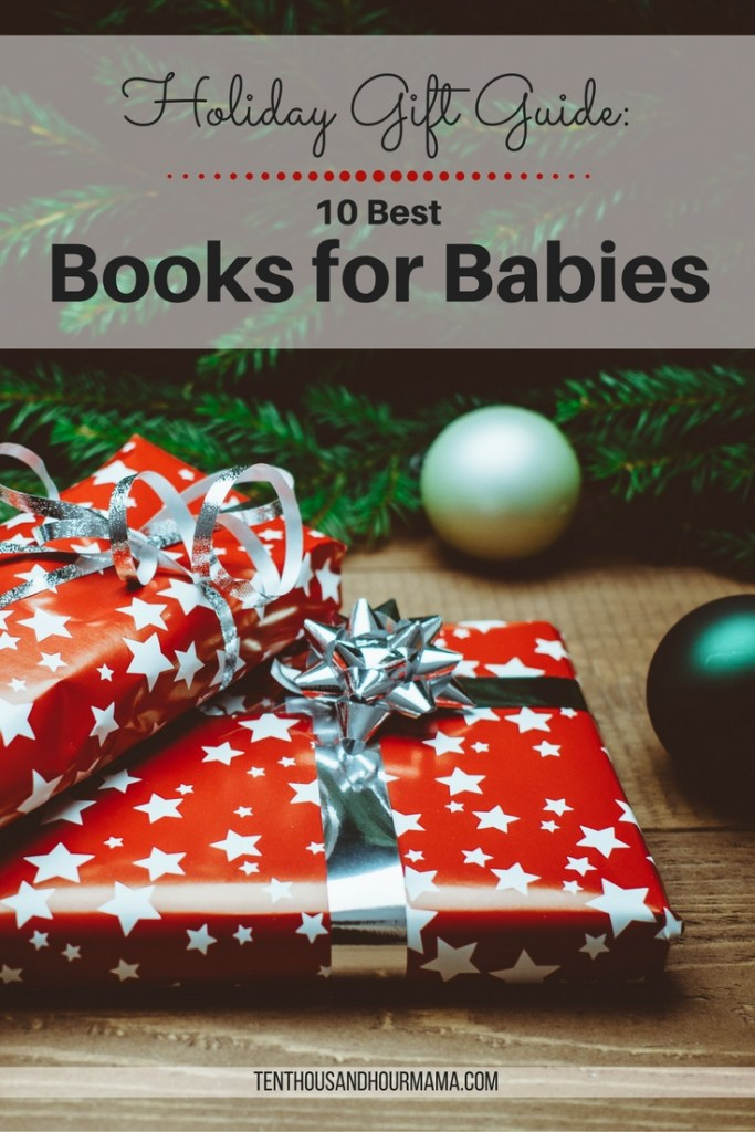 The 10 best books for babies: This gift guide makes your Christmas shopping list easy for kids in the family! Ten Thousand Hour Mama
