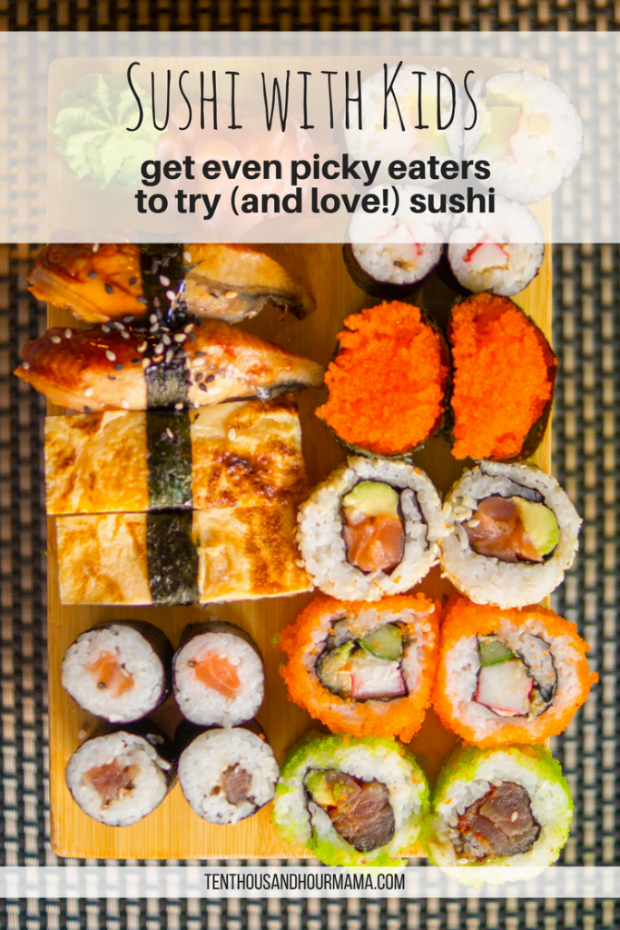 You CAN go to sushi with kids, even picky eaters. Here's how! Ten Thousand Hour Mama