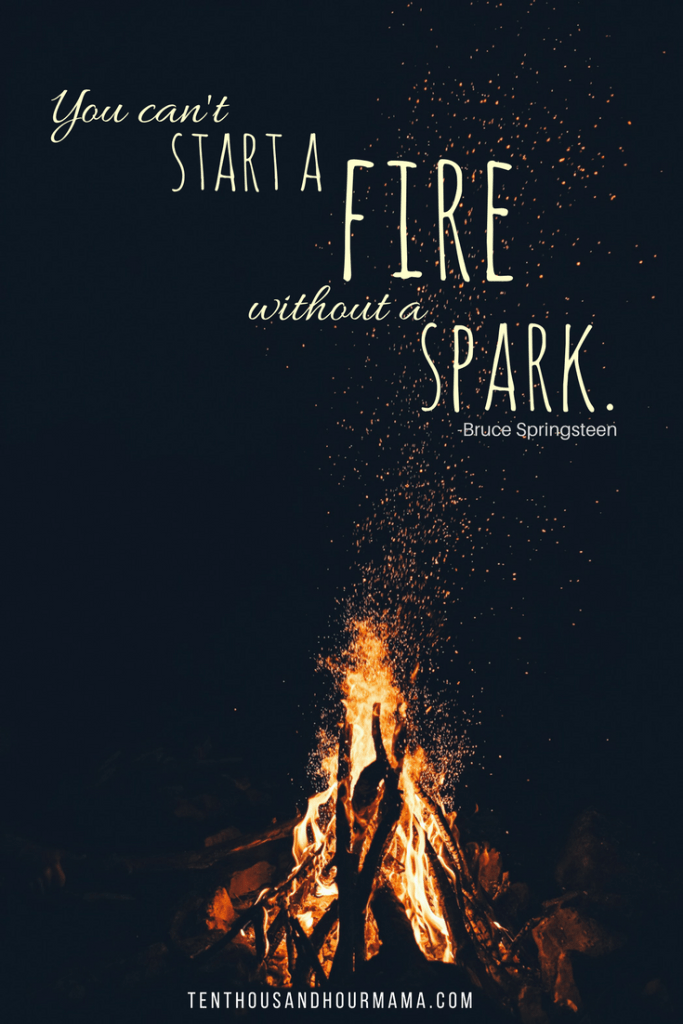 Inspirational quote: You can't start a fire without a spark. Actions to take to end gun violence. Ten Thousand Hour Mama