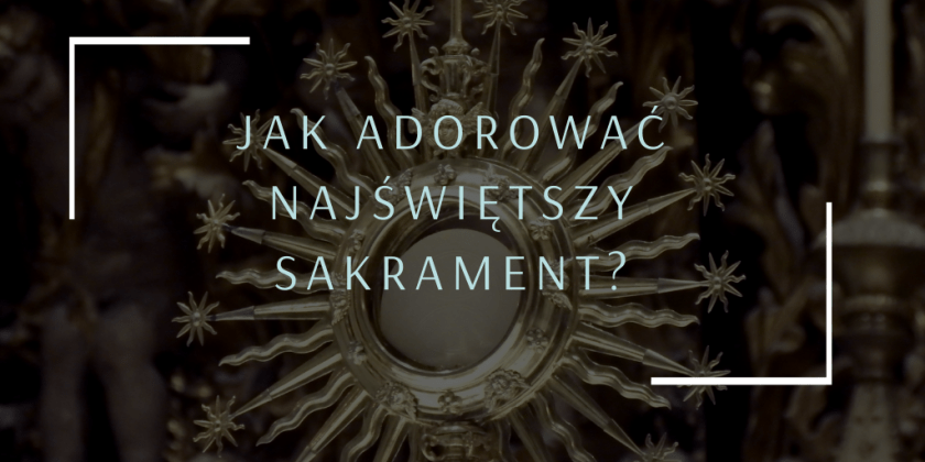 Adoracja Najświętszego Sakramentu – pobierz materiały pomocne przy modlitwie
