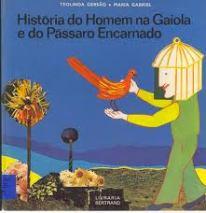 História do Homem na Gaiola e do Pássaro Encarnado
