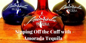 Sipping Off the Cuff | Amorada Tequila Anejo http://wp.me/p3u1xi-5ah
