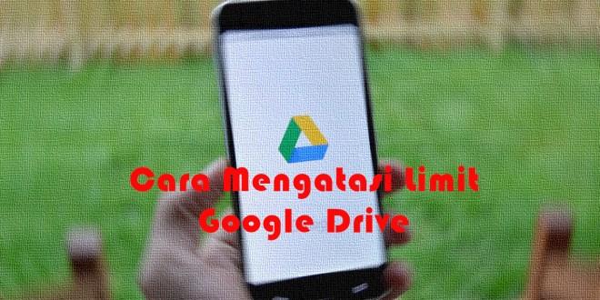 Cara Mengatasi Limit Google Drive -2