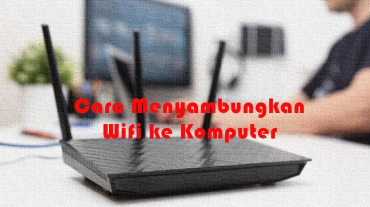 Cara Menyambungkan Wifi Ke Komputer -1