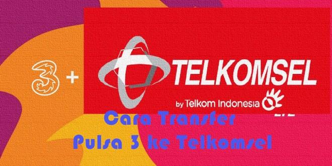 Cara Transfer Pulsa 3 ke Telkomsel