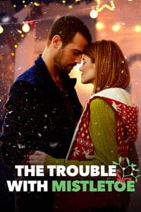 Nonton Film The Trouble with Mistletoe (2017) Subtitle Indonesia Streaming Movie Download