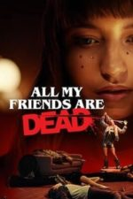 Nonton Film All My Friends Are Dead (2020) Subtitle Indonesia Streaming Movie Download