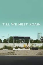 Nonton Film Till We Meet Again (2015) Subtitle Indonesia Streaming Movie Download