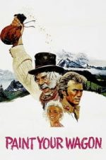 Nonton Film Paint Your Wagon (1969) Subtitle Indonesia Streaming Movie Download