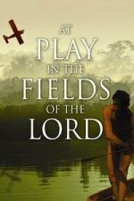 Nonton Film At Play in the Fields of the Lord (1991) Subtitle Indonesia Streaming Movie Download